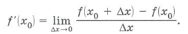 Определение: Производной (первой производной)  f ' (x) функции f  (x) в точке xo называется предел отношения      приращения функции Δ f (x) = f (x0 + Δx) - f (x0)     к приращению аргумента Δx при Δx→0,  если этот предел существует: